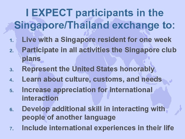 I EXPECT participants in the Singapore/Thailand exchange to: 1. 2. 3. 4. 5. 6.
