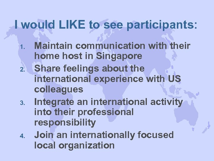 I would LIKE to see participants: 1. 2. 3. 4. Maintain communication with their