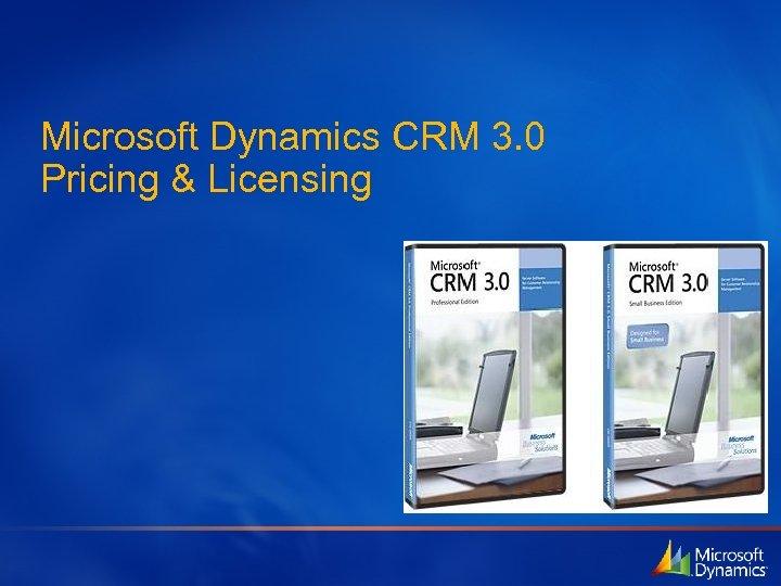 Microsoft Dynamics CRM 3. 0 Pricing & Licensing
