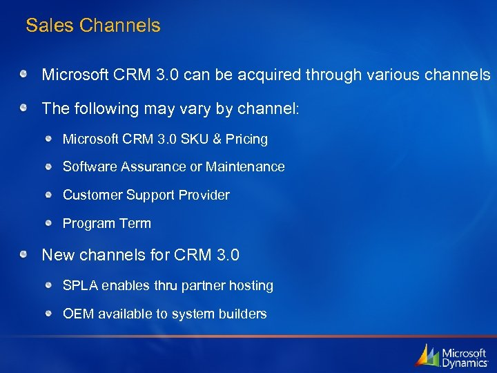 Sales Channels Microsoft CRM 3. 0 can be acquired through various channels The following