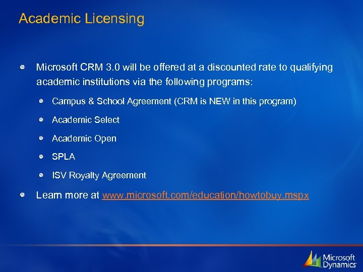 Academic Licensing Microsoft CRM 3. 0 will be offered at a discounted rate to