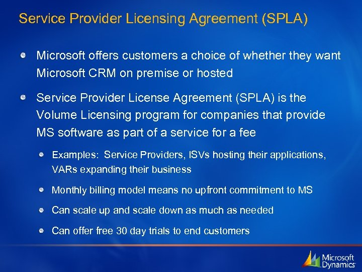 Service Provider Licensing Agreement (SPLA) Microsoft offers customers a choice of whether they want