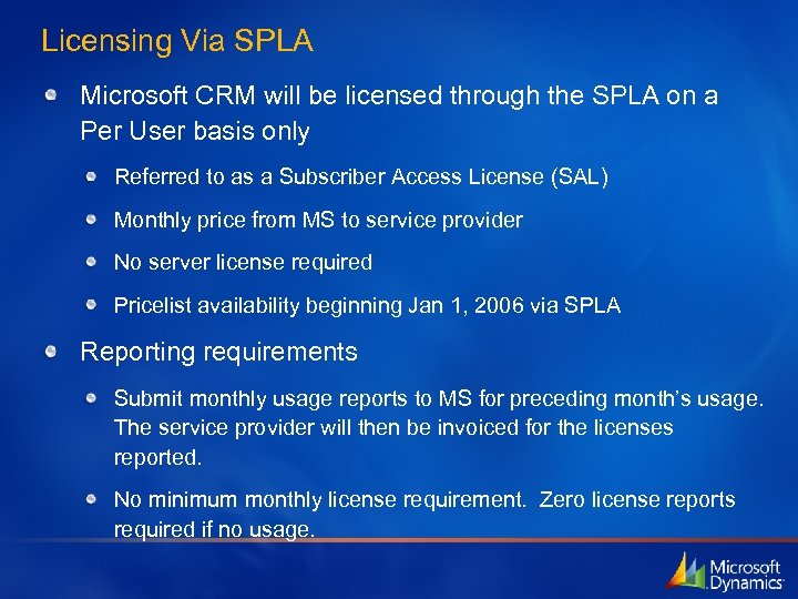 Licensing Via SPLA Microsoft CRM will be licensed through the SPLA on a Per