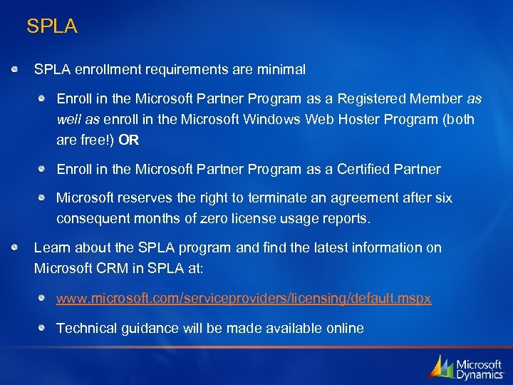 SPLA enrollment requirements are minimal Enroll in the Microsoft Partner Program as a Registered