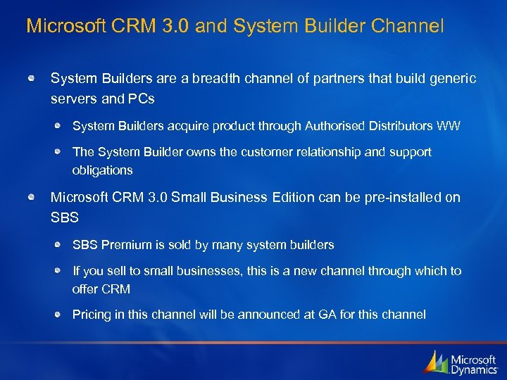 Microsoft CRM 3. 0 and System Builder Channel System Builders are a breadth channel