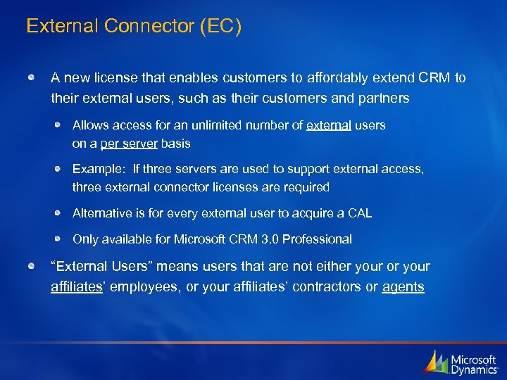 External Connector (EC) A new license that enables customers to affordably extend CRM to