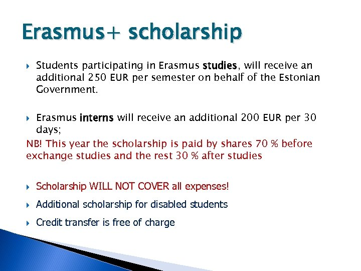 Erasmus+ scholarship Students participating in Erasmus studies, will receive an additional 250 EUR per