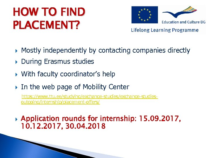 HOW TO FIND PLACEMENT? Mostly independently by contacting companies directly During Erasmus studies With