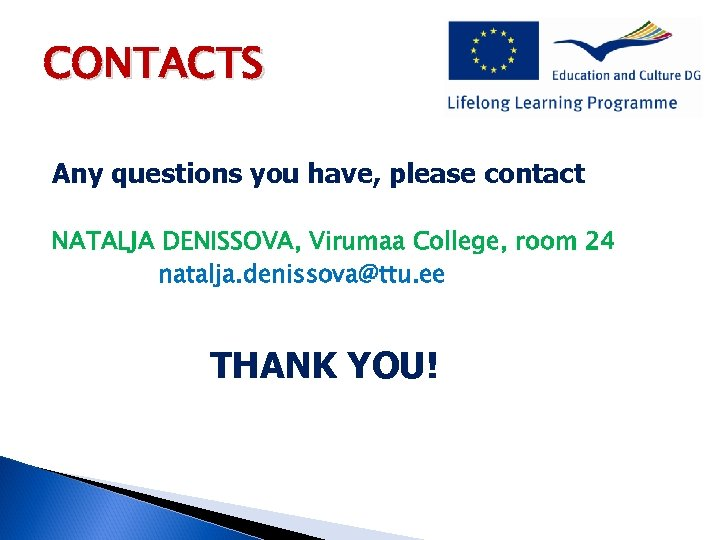 CONTACTS Any questions you have, please contact NATALJA DENISSOVA, Virumaa College, room 24 natalja.