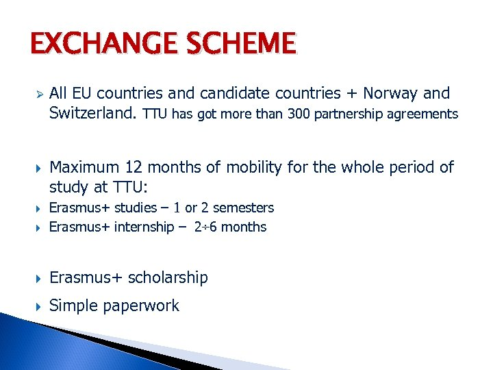 EXCHANGE SCHEME Ø All EU countries and candidate countries + Norway and Switzerland. TTU