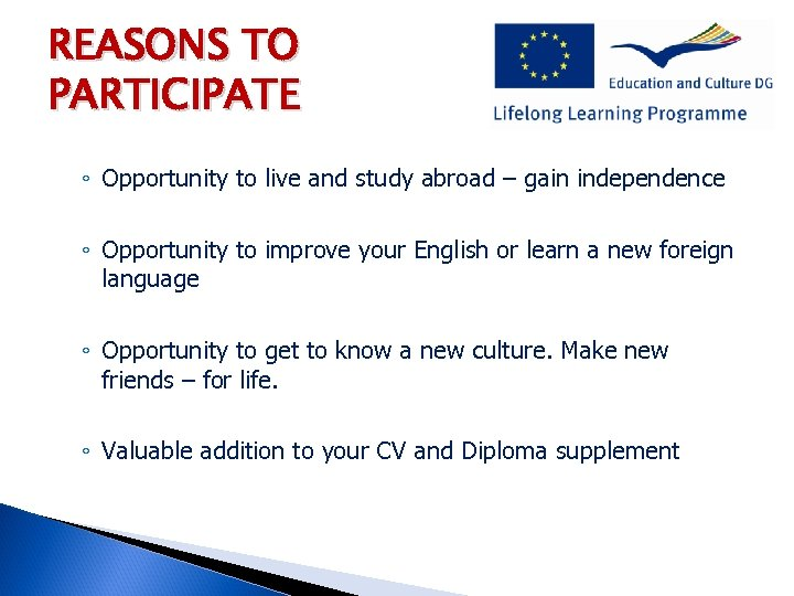 REASONS TO PARTICIPATE ◦ Opportunity to live and study abroad – gain independence ◦