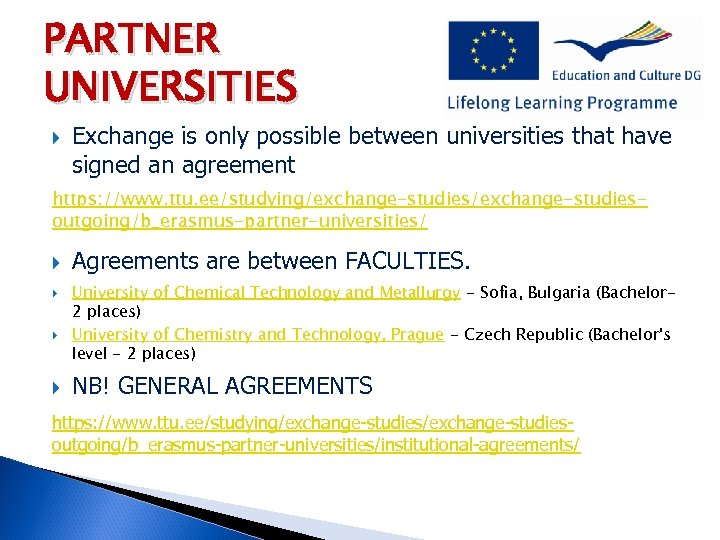 PARTNER UNIVERSITIES Exchange is only possible between universities that have signed an agreement https: