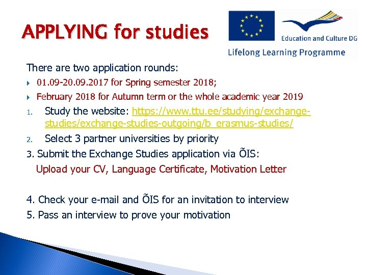 APPLYING for studies There are two application rounds: 01. 09 -20. 09. 2017 for