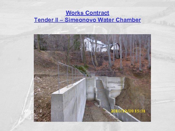 Works Contract Tender II – Simeonovo Water Chamber