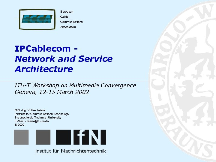 European Cable Communications Association IPCablecom Network and Service Architecture ITU-T Workshop on Multimedia Convergence