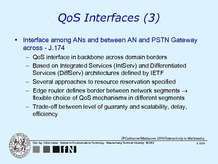 Qo. S Interfaces (3) • Interface among ANs and between AN and PSTN Gateway