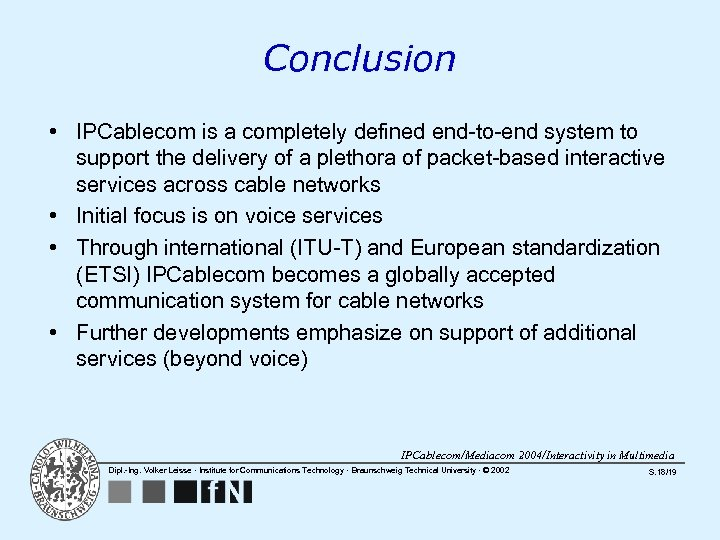 Conclusion • IPCablecom is a completely defined end-to-end system to support the delivery of