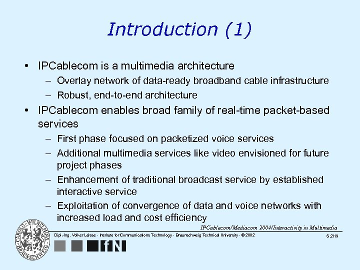 Introduction (1) • IPCablecom is a multimedia architecture – Overlay network of data-ready broadband
