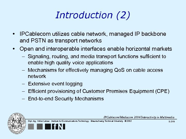Introduction (2) • IPCablecom utilizes cable network, managed IP backbone and PSTN as transport