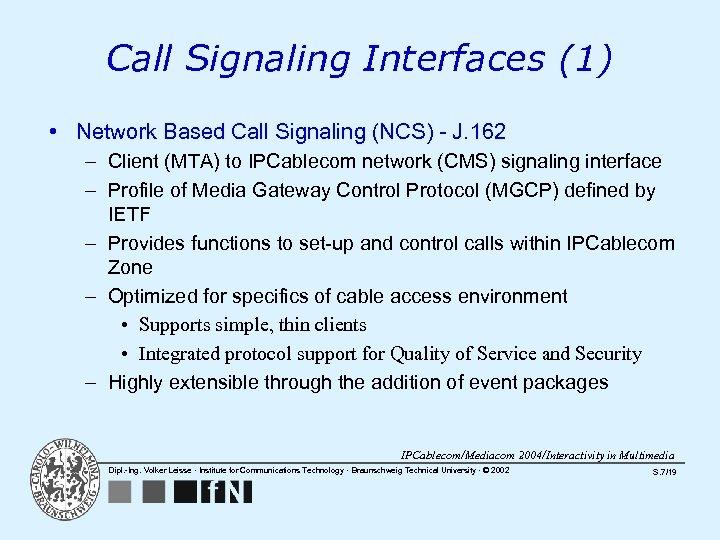 Call Signaling Interfaces (1) • Network Based Call Signaling (NCS) - J. 162 –