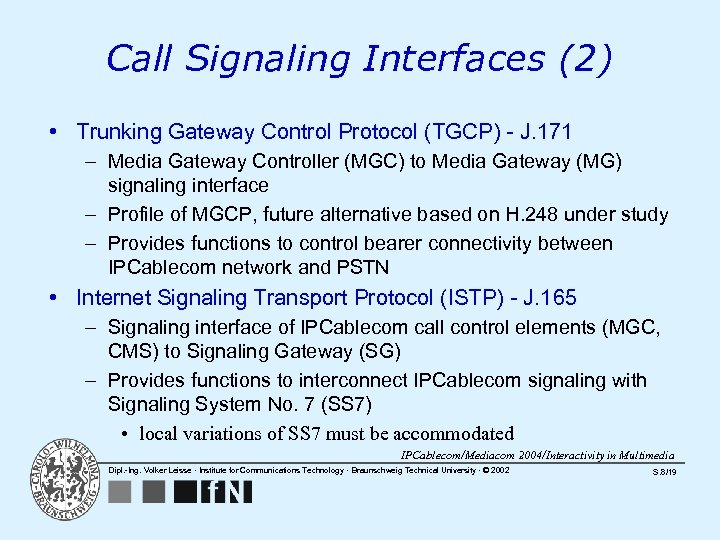 Call Signaling Interfaces (2) • Trunking Gateway Control Protocol (TGCP) - J. 171 –