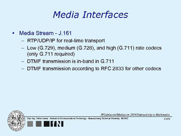 Media Interfaces • Media Stream - J. 161 – RTP/UDP/IP for real-time transport –