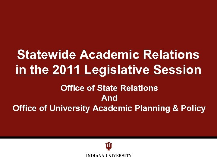 Statewide Academic Relations in the 2011 Legislative Session Office of State Relations And Office