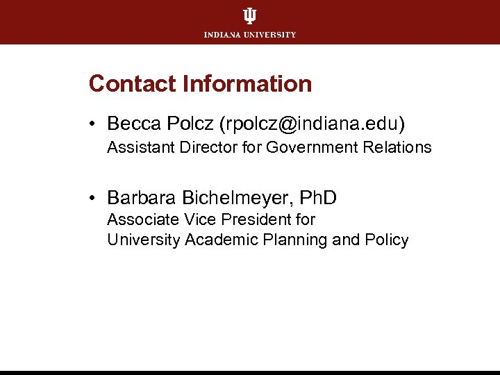Contact Information • Becca Polcz (rpolcz@indiana. edu) Assistant Director for Government Relations • Barbara