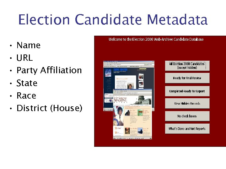 Election Candidate Metadata • • • Name URL Party Affiliation State Race District (House)
