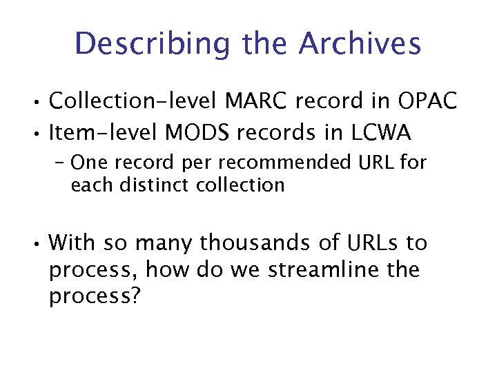 Describing the Archives • Collection-level MARC record in OPAC • Item-level MODS records in