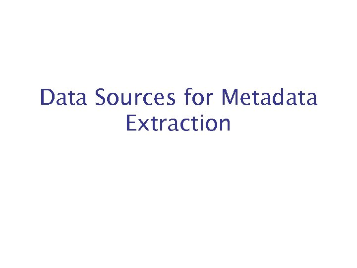 Data Sources for Metadata Extraction