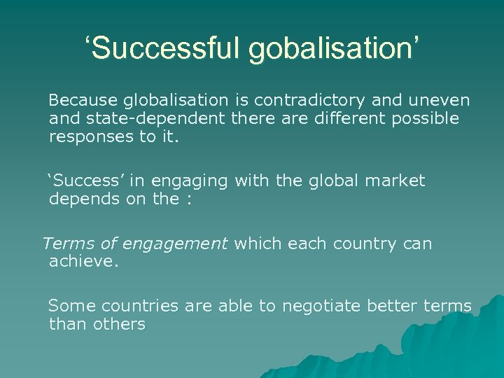 'Successful gobalisation' Because globalisation is contradictory and uneven and state-dependent there are different possible