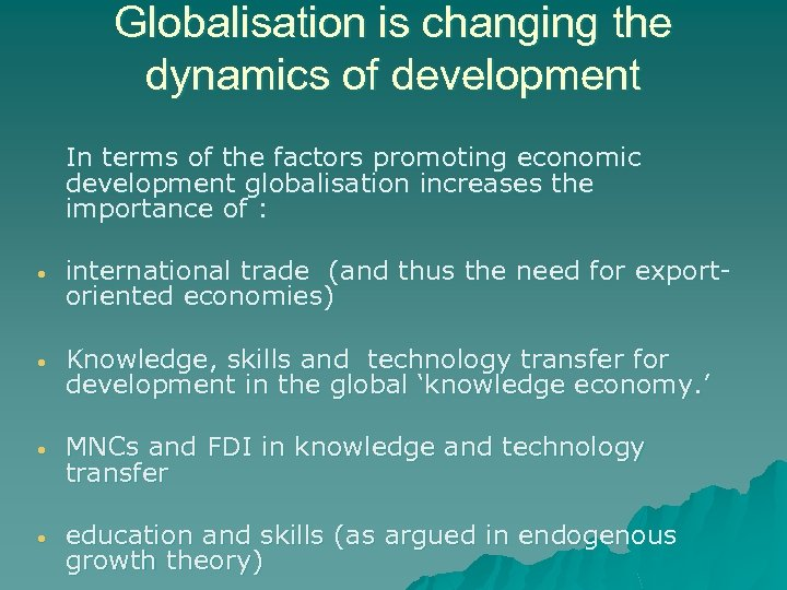 Globalisation is changing the dynamics of development In terms of the factors promoting economic