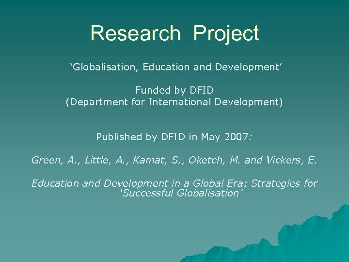 Research Project 'Globalisation, Education and Development' Funded by DFID (Department for International Development) Published