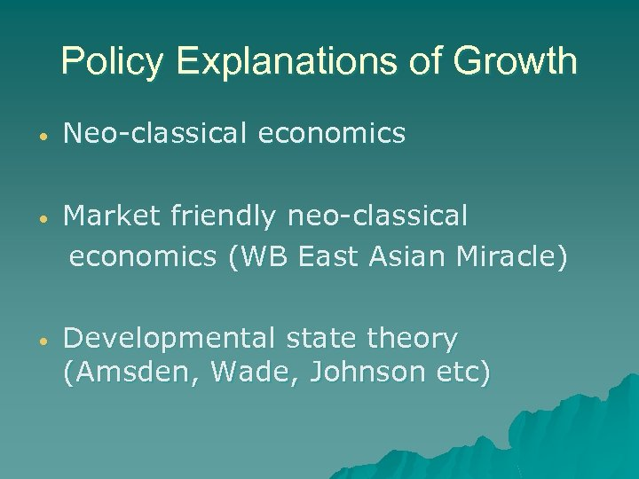 Policy Explanations of Growth • Neo-classical economics • Market friendly neo-classical economics (WB East