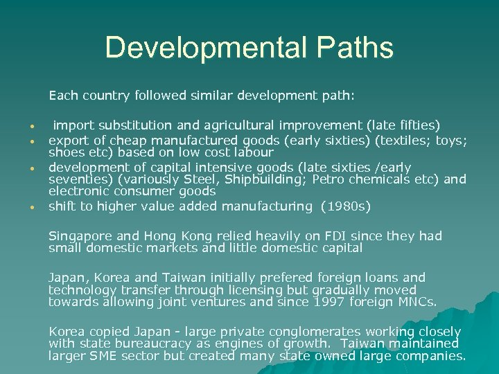 Developmental Paths Each country followed similar development path: • • import substitution and agricultural