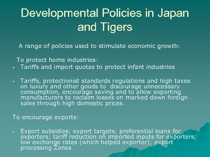 Developmental Policies in Japan and Tigers A range of policies used to stimulate economic