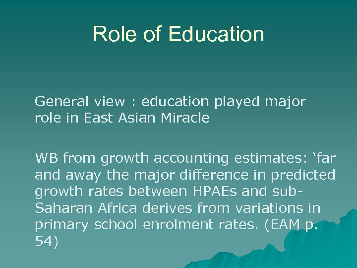 Role of Education General view : education played major role in East Asian Miracle