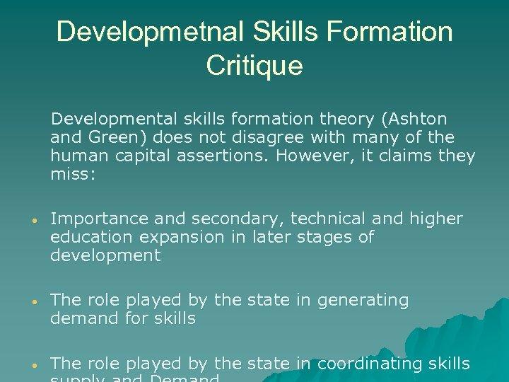 Developmetnal Skills Formation Critique Developmental skills formation theory (Ashton and Green) does not disagree