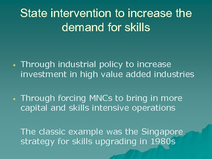 State intervention to increase the demand for skills • Through industrial policy to increase