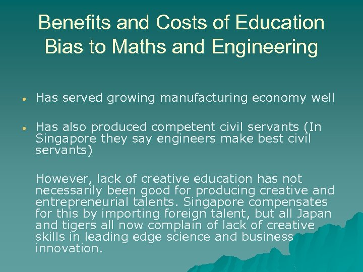 Benefits and Costs of Education Bias to Maths and Engineering • Has served growing