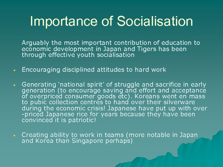 Importance of Socialisation Arguably the most important contribution of education to economic development in