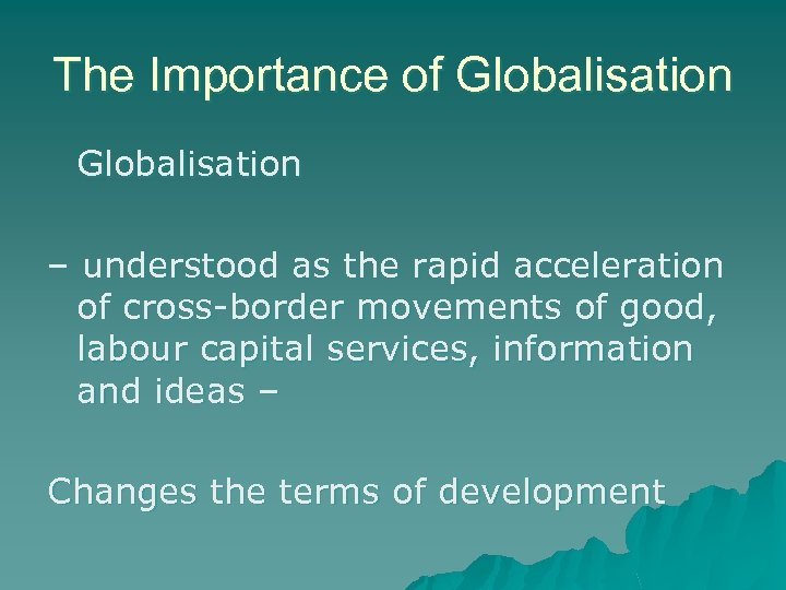 The Importance of Globalisation – understood as the rapid acceleration of cross-border movements of