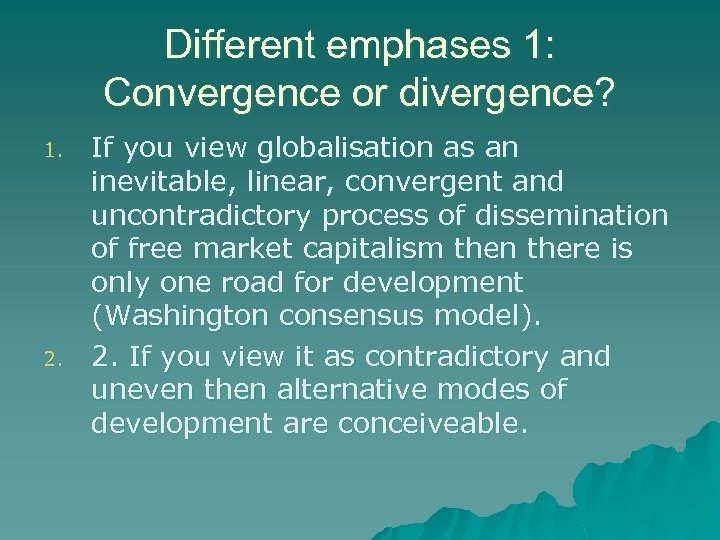 Different emphases 1: Convergence or divergence? 1. 2. If you view globalisation as an