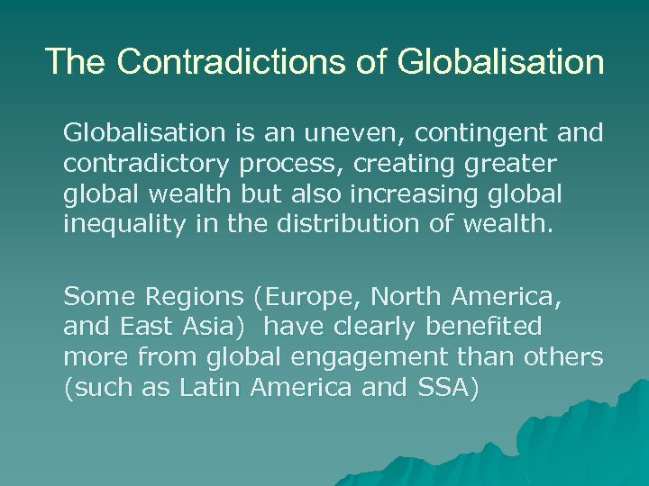 The Contradictions of Globalisation is an uneven, contingent and contradictory process, creating greater global