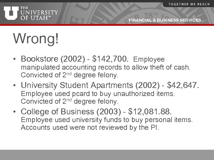 FINANCIAL & BUSINESS SERVICES Wrong! • Bookstore (2002) - $142, 700. Employee manipulated accounting