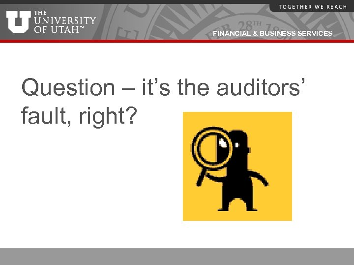 FINANCIAL & BUSINESS SERVICES Question – it's the auditors' fault, right?