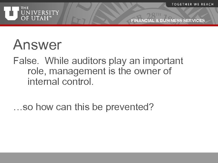 FINANCIAL & BUSINESS SERVICES Answer False. While auditors play an important role, management is