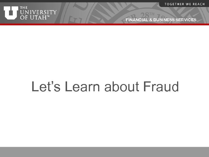 FINANCIAL & BUSINESS SERVICES Let's Learn about Fraud