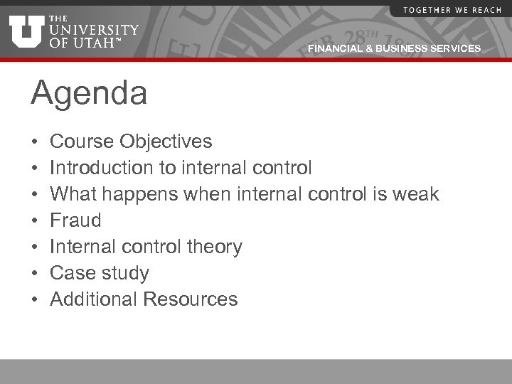 FINANCIAL & BUSINESS SERVICES Agenda • • Course Objectives Introduction to internal control What